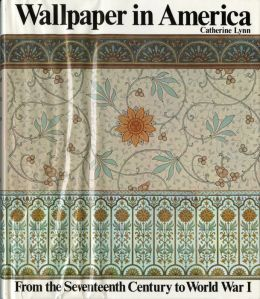 Wallpaper in America: From the Seventeenth Century to World War I