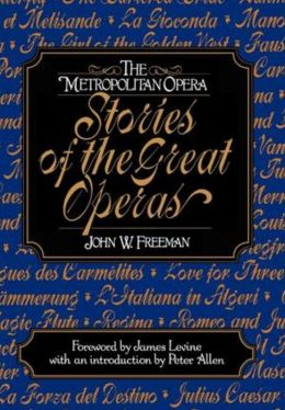 Metropolitan Opera Stories Of The Great Operas