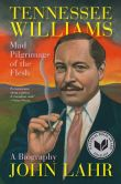 Book Cover Image. Title: Tennessee Williams:  Mad Pilgrimage of the Flesh, Author: John Lahr