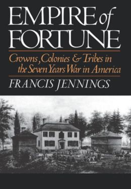 Empire of Fortune: Crowns, Colonies, and Tribes in the Seven Years War in America