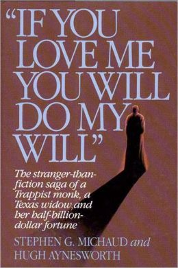 If You Love Me, You Will Do My Will: The Stranger-Than-Fiction Saga of a Trappist Monk, a Texas Widow, and Her Half-Billion Dollar Fortune