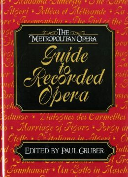 The Metropolitan Opera Guide to Recorded Opera
