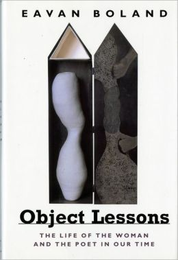 Object Lessons: The Life of the Woman and the Poet in Our Time