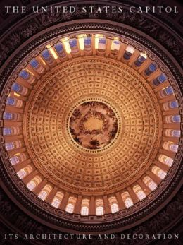 The United States Capitol: Its Architecture and Decoration (The Classical America Series in Art and Architecture)