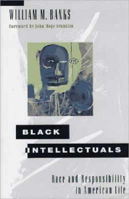 Black Intellectuals: Race and Responsibility in American Life