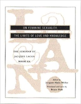 On Feminine Sexuality; The Limits of Love and Knowledge, Encore 1972-1973