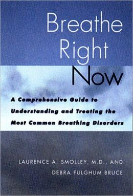 Breathe Right Now: A Comprehensive Guide to Understanding and Treating the Most Common Breathing Disorders