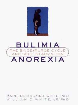 Bulimia and Anorexia: The Binge Purge Cycle and Self Starvation