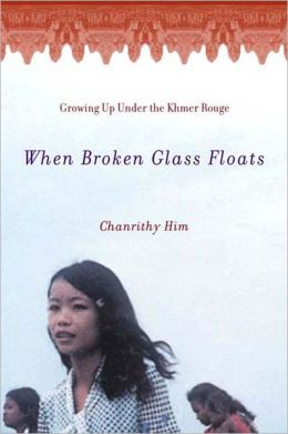 When Broken Glass Floats: Growing up under the Khmer Rouge, a Memoir