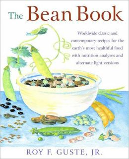 Bean Book: Delicious Recipes for the World's Most Healthful Food with Nutrition Analysis and Alternate Light Versions