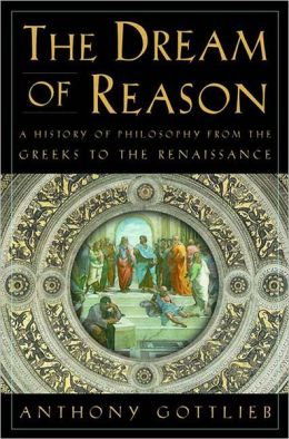 The Dream of Reason: A History of Philosophy from the Greeks to the Renaissance