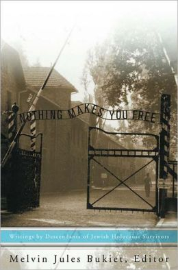 Nothing Makes You Free: Writings by Descendents of Jewish Holocaust Survivors