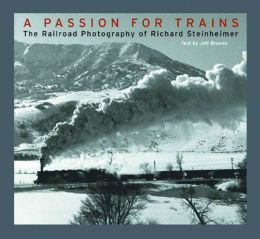 A Passion for Trains: The Railroad World of Richard Steinheimer