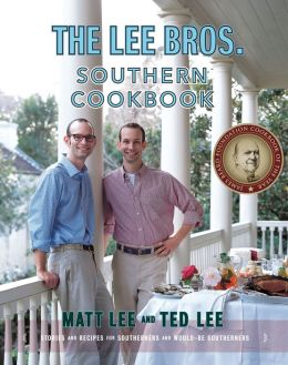 Lee Bros. Southern Cookbook: Stories and Recipes for Southerners and Would-be Southerners