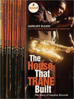 House That Trane Built: The Story of Impulse Records