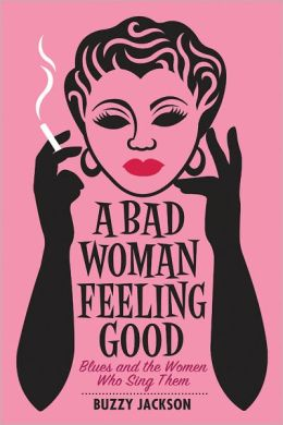 A Bad Woman Feeling Good: Blues and the Women Who Sing Them