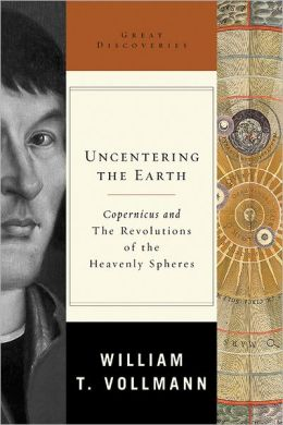Uncentering the Earth: Copernicus and The Revolutions of the Heavenly Spheres (Great Discoveries Series)