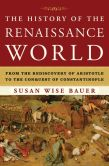 Book Cover Image. Title: The History of the Renaissance World:  From the Rediscovery of Aristotle to the Conquest of Constantinople, Author: Susan Wise Bauer