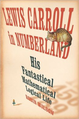 Lewis Carroll in Numberland: His Fantastical Mathematical Logical Life
