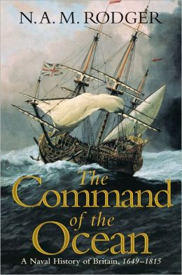 The Command of the Ocean: A Naval History of Britain, 1649-1815