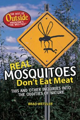 Real Mosquitos Don't Eat Meat: This and Other Inquiries into the Oddities of Nature: The Best of Outside Magazine's