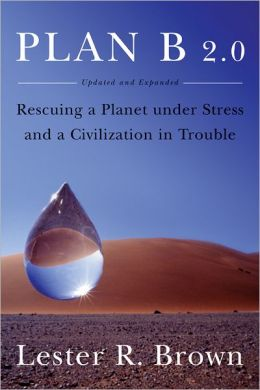 Plan B 2.0: Rescuing a Planet Under Stress and a Civilization in Trouble