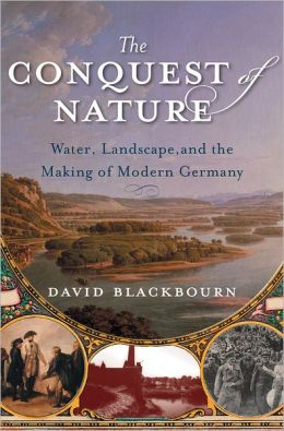 The Conquest of Nature: Water, Landscape and the Making of Modern Germany