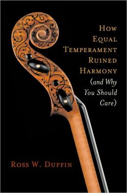 How Equal Temperament Ruined Harmony: And Why You Should Care