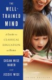 Book Cover Image. Title: The Well-Trained Mind:  A Guide to Classical Education at Home, Author: Susan Wise Bauer