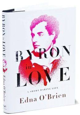 Byron in Love: A Short Daring Life