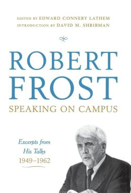 Robert Frost; Speaking on Campus; Excerpts from His Talks, 1949-1962