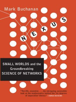 Nexus: Small Worlds and the Groundbreaking Theory of Networks