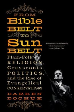 From Bible Belt to Sunbelt: Plain-Folk Religion, Grassroots Politics, and the Rise of Evangelical Conservatism