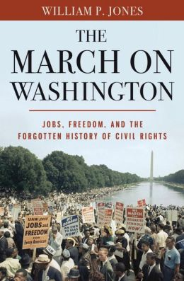 The March on Washington: Jobs, Freedom, and the Forgotten History of Civil Rights