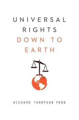 Universal Rights Down to Earth (Norton Global Ethics Series)
