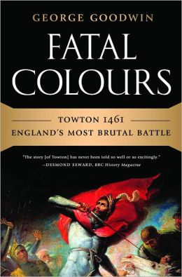 Fatal Colours: Towton 1461-England's Most Brutal Battle