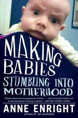 Making Babies: Stumbling into Motherhood