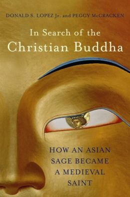In Search of the Christian Buddha: How an Asian Sage Became a Medieval Saint