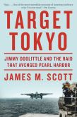 Book Cover Image. Title: Target Tokyo:  Jimmy Doolittle and the Raid That Avenged Pearl Harbor, Author: James M. Scott
