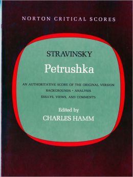 Petrushka: An Authoritative Score of the Original Version: Backgrounds, Analysis, Essays, Views, and Comments (Norton Critical Scores)