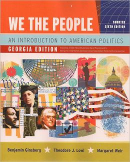 We The People : An Introduction to American Politics: Shorter, Georgia Edition