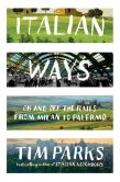 Book Cover Image. Title: Italian Ways:  On and Off the Rails from Milan to Palermo, Author: Tim Parks