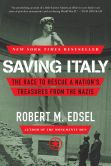 Book Cover Image. Title: Saving Italy:  The Race to Rescue a Nation's Treasures from the Nazis, Author: Robert M. Edsel