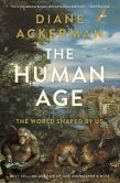 Book Cover Image. Title: The Human Age:  The World Shaped By Us, Author: Diane Ackerman