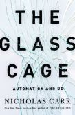 Book Cover Image. Title: The Glass Cage:  Automation and Us, Author: Nicholas Carr