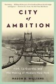 Book Cover Image. Title: City of Ambition:  FDR, La Guardia, and the Making of Modern New York, Author: Mason B. Williams