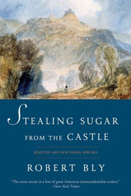 Stealing Sugar from the Castle: Selected and New Poems, 1950--2013