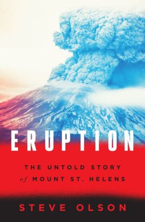 Eruption: The Untold Story of Mount St. Helens