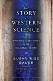 Book Cover Image. Title: The Story of Science:  From the Writings of Aristotle to the Big Bang Theory, Author: Susan Wise Bauer
