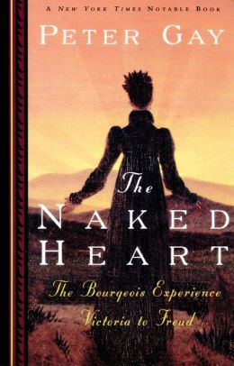 The Naked Heart: The Bourgeois Experience Victoria to Freud (The Bourgeois Experience: Victoria to Freud)